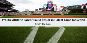 Todd Helton Prolific Athletic Career Could Result in Hall of Fame Induction